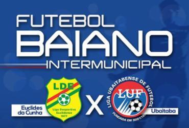 Euclides da Cunha e Ubaitaba disputam vaga na semifinal do Campeonato Intermunicipal 2018