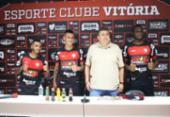 Em manhã agitada, Vitória apresenta mais três reforços para a temporada | Foto: Reprodução | Twitter