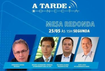 A TARDE CONECTA: Mesa redonda virtual debate o cenário da indústria em meio à pandemia | Ag. A TARDE
