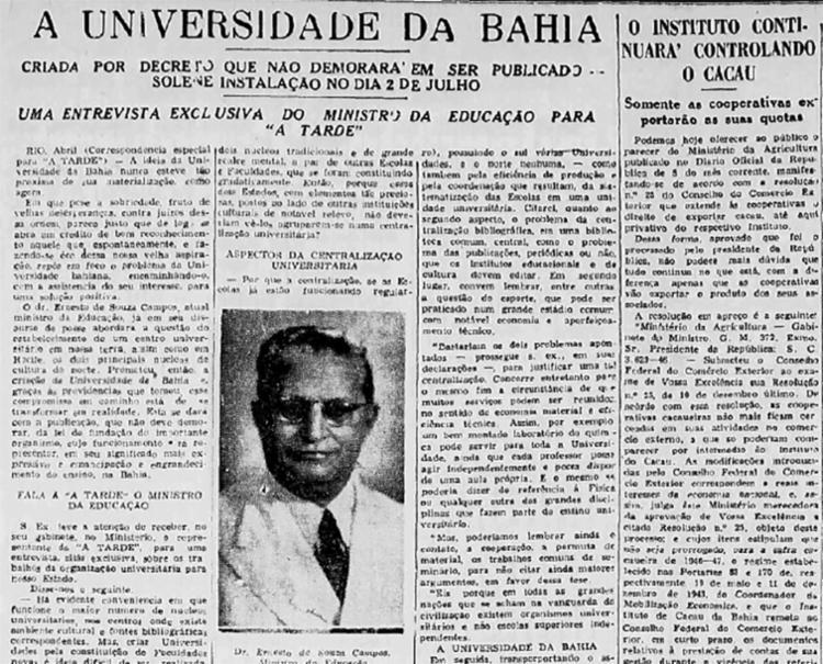 Na edição de 9 de abril de 1946, A TARDE noticiou a criação da Universidade da Bahia em entrevista exclusiva com o então ministro da Educação, Ernesto Souza Campos