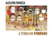 O livro A Terra em Pandemia, de Aleilton Fonseca, mostra a travessia do poeta pelo Hades | Foto: Aleilton Fonseca
