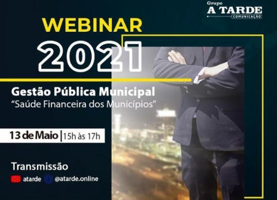 Webinar do Grupo A TARDE discute gestão financeira e estratégica dos municípios nesta 5ª | Divulção | A TARDE